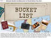 Ultimate Bucket List Moments To Check Before You Die!