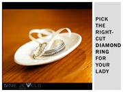 Pick the right-cut diamond ring for your lady
