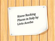 Know Rocking Places in Italy with Livio Acerbo
