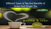 Different Types of Tea And Benefits of Green And Ginger Tea