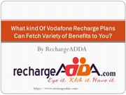 What kind Of Vodafone Recharge Plans Can Fetch