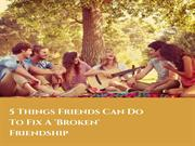 5 Things Friends Can Do To Fix A 'Broken' Friendship
