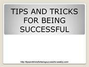 Tips and tricks for being successful