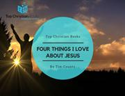 Top Christian Books - Four Things I Love About Jesus