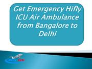 Get Emergency Hifly ICU Air Ambulance from Bangalore to Delhi