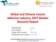 Global and Chinese Instant Adhesive Industry, 2017 Market Research Rep