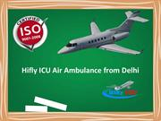 Hifly ICU Air Ambulance from Delhi – Available 24*7
