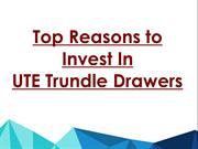 Top Reasons to Invest In UTE Trundle Drawers