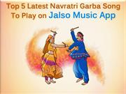 Top 5 Latest Navratri Garba Songs to Play on Jalso app