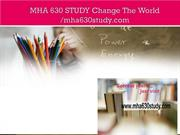MHA 630 STUDY Change The World /mha630study.com