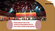 Enhance the live video streaming with pay per view streaming