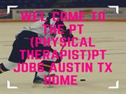 PT (Physical Therapist)PT Jobs Austin Tx