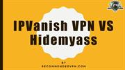 IPvanish VPN VS Hidemyass VPN Comparision