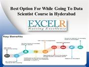 Best Option For While Going To Data Scientist Course in Hyderabad