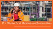 15 + Effective Small Manufacturing Business Ideas