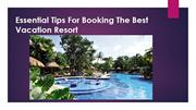 Essential Tips For Booking The Best Vacation Resort