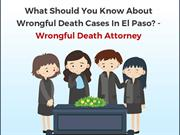 What Should You Know About Wrongful Death Cases In El Paso?