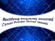 Rectifying frequently occurred Canon Printer Driver issues