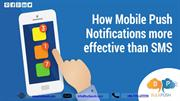 How Mobile Push Notifications more effective than SMS Marketing