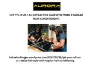 GET YOURSELF AN ATTRACTIVE HAIRSTYLE WITH REGULAR HAIRCONDITIONING