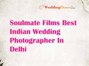 Soulmate Films Best Indian Wedding Photographer In Delhi