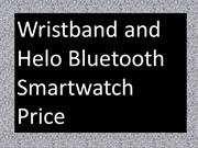 Wristband and Helo Bluetooth Smartwatch Price