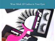 Wear Mink 3D Lashes in Your Eyes