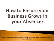How to Ensure your Business Grows in your Absence?