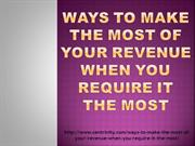 Ways to Make the Most of Your Revenue When You Require it the Most