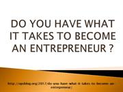 DO YOU HAVE WHAT IT TAKES TO BECOME AN ENTREPRENEUR?