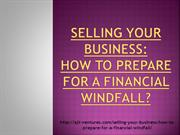 Selling Your Business: How To Prepare For A Financial Windfall?