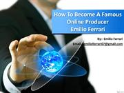 How To Become A Famous Online Producer Emilio Ferrari
