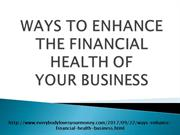 WAYS TO ENHANCE THE FINANCIAL HEALTH OF YOUR BUSINESS