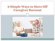 6 Simple Ways to Stave Off Caregiver Burnout