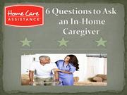 6 Questions to Ask an In-Home Caregiver