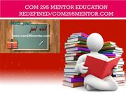 COM 295 MENTOR Education Redefined/com295mentor.com