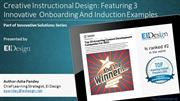 Creative Instructional Design Featuring 3 Innovative Onboarding And In