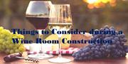Things to Consider during a Wine Room Construction