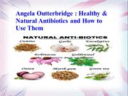 Angela Outterbridge - Healthy & Natural Antibiotics and How to Use The