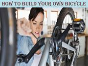 How To Build Your Own Bicycle