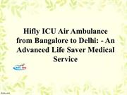 Hifly ICU Air Ambulance from Bangalore to Delhi An Advanced Life Saver