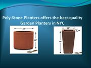 Poly-Stone Planters offers the best-quality Garden Planters in NYC