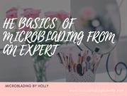 THE BASICS OF MICROBLADING FROM AN EXPERT - Microblading by Holly