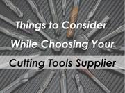 Things to Consider While Choosing Your Cutting Tools Supplier
