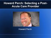 Howard Perch an Experienced  Post-Acute Care Provider