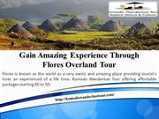 Gain Amazing Experience Through Flores Overland Tour