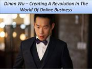 Dinan Wu – Creating A Revolution In The World Of Online Business