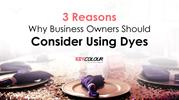 3 Reasons Why Business Owners Should Consider Using Dyes