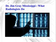 Dr. Jim Gray Mississippi -What Radiologists Do