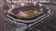 The Rise and Fall of Tiger Stadium